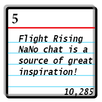 Day 5: Flight Rising NaNo Chat is a source of great inspiration! Word Count 10285.